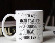 Gift for math teacher, Funny math teacher mug, Of course I have problems mug