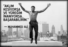 """""""Aklım kesiyorsa, ve yüreğim inanıyorsa, başarabilirim.""""  — Muhammed Ali ¹ °"""