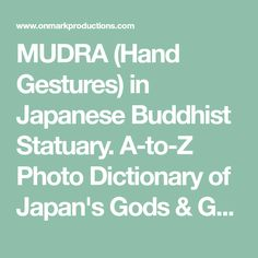 MUDRA (Hand Gestures) in Japanese Buddhist Statuary. A-to-Z Photo Dictionary of Japan's Gods & Goddesses.