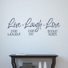 'Live Laugh Love' Wall Art Quote Loving it! check out the different quotes! Love Wall Art, Vinyl Wall Art, Canvas Quotes, Wall Art Quotes, Wall Stickers, Wall Decals, Picture Quotes, Quote Pictures, Got Quotes