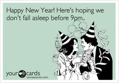 Happy New Year! Here's hoping we don't fall asleep before 9pm.. Funny New Year's Ecard.