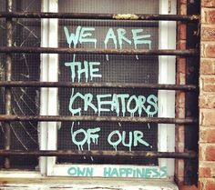 1.) We Are The Creators Of Our Own Happiness