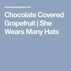 Chocolate Covered Grapefruit | She Wears Many Hats