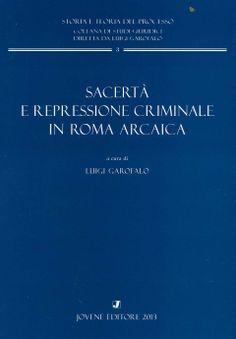 Sacertà e repressione criminale in Roma arcaica / cura di Luigi Garofalo. - Napoli : Jovene, 2013