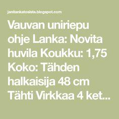 Vauvan uniriepu ohje Lanka: Novita huvila Koukku: 1,75 Koko: Tähden halkaisija 48 cm Tähti Virkkaa 4 ketjusilmukkaa, yhdistä ...