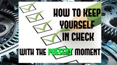 HOW TO KEEP YOURSELF IN CHECK WITH THE PRESENT MOMENT (MOTIVATION) Knowledge, Presents, In This Moment, Motivation, Check, Gifts, Consciousness, Favors, Daily Motivation