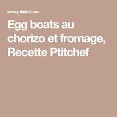 Egg boats au chorizo et fromage, Recette Ptitchef