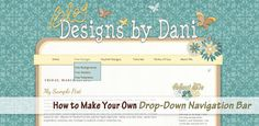 Blog Designs by Dani: How to Make a Drop-Down Navigation Bar for your Blogger Blog
