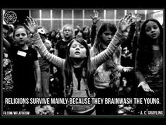 Brainwash the young. This is exactly what fundamentalists Christians do.