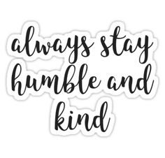 Always stay humble and kind quote • Also buy this artwork on stickers, apparel, phone cases, and more.