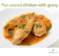Pan-seared chicken with gravy: This meal for two has built-in portion control, preventing you and your dinner partner from going back for seconds. http://www.allinahealth.org/Health-Conditions-and-Treatments/Eat-healthy/Recipes/Main-dishes/Pan-seared-chicken-with-gravy/