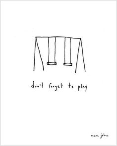 dont forget to play http://media-cache7.pinterest.com/upload/111323422009152803_jvdKCYft_f.jpg quotes