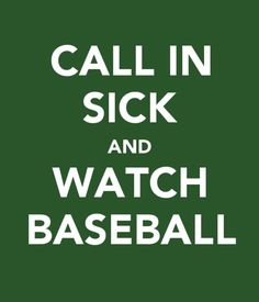 Call In Sick and Watch Baseball