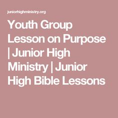 Youth Group Lesson on Purpose | Junior High Ministry | Junior High Bible…