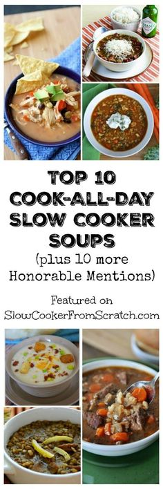 For those days when you don't have time to cook, here are the Top Ten Cook-All-Day Soups from Slow Cooker from Scratch plus 10 Honorable Mentions. [found on SlowCookerFromScratch.com]