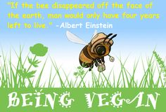 """If the bee disappeared off the face of the earth, man would only have four years left to live."" - Albert Einstein"