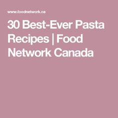 30 Best-Ever Pasta Recipes | Food Network Canada