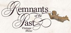 Remnants of the Past - Cant wait to shop this show in June!  June 2 & 3 - San Luis Obispo, CA