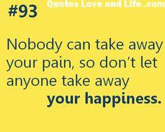 Nadie puede llevarse tu dolor, así que no dejes que nadie se lleve tu felicidad