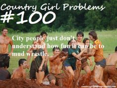 Country girl problems.... and i'm not even a real country girl...