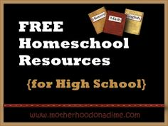 Motherhood on a Dime has a FREE List of free homeschool resources for High School Students.    CLICK HERE for hundreds offree homeschool printab