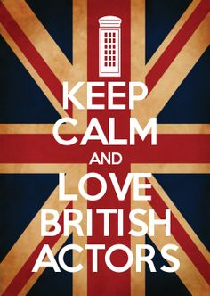 KEEP CALM AND LOVE BRITISH ACTORS