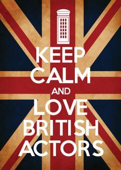 KEEP CALM AND LOVE BRITISH ACTORS
