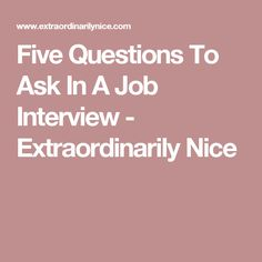 Five Questions To Ask In A Job Interview - Extraordinarily Nice