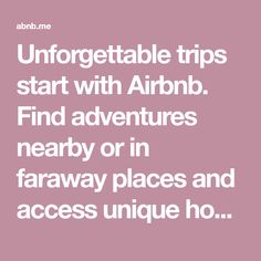 Unforgettable trips start with Airbnb. Find adventures nearby or in faraway places and access unique homes, experiences, and places around the world.