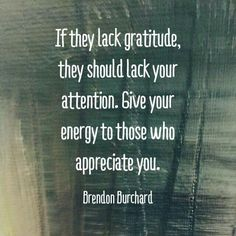 Not that we should only do things because of a big reaction.  Behavioral patterns can be established though.  A track record of ungratefulness means entitlement.  You will only be taken for granted.