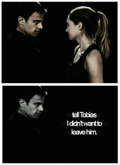 """Tell Tobias I didn't want to leave him.""-#TrisToCaleb #Divergent"