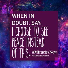 """"""" I choose to see peace instead of this """" - Say this every time you feel the negative energy of others or if you hear your own negative thoughts."""