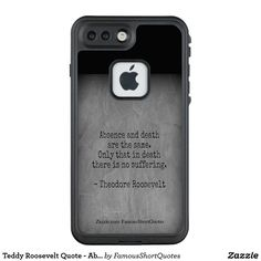 Teddy Roosevelt Quote - Absence & Death LifeProof FRĒ iPhone 7 Plus Case. Teddy Roosevelt Quote - Absence & Death iPhone 7 case. Absence and death are the same. Only that in death there is no suffering. Theodore Roosevelt Jr.; (October 27, 1858 – January 6, 1919) was an American statesman, author, explorer, soldier, naturalist, and reformer who served as the 26th President of the United States from 1901 to 1909. He also served as the 25th Vice President of the United States and as the 33rd…