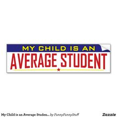 My Child is an Average Student. Car Bumper Sticker