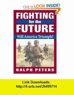 Fighting for the Future Will America Triumph? (9780811728058) Ralph Peters , ISBN-10: 0811728056  , ISBN-13: 978-0811728058 ,  , tutorials , pdf , ebook , torrent , downloads , rapidshare , filesonic , hotfile , megaupload , fileserve