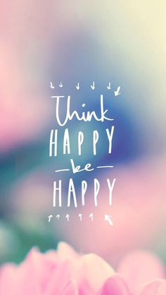 Think Happy Be Happy. Inspirational iphone free wallpaper. Pink rainbow bokeh background smartphone design lock screen.