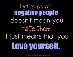 Love yourself enough to cut the negative people out.