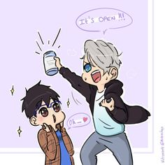 Viktor and Yuri tries to Open a Jar …. After a long time of firce battle and sweating :  Viktor : It's OPEN !!!! I open ittttt !!!!!!!!!  Yuri : Ohhhhh Viktor you are soooo strong !!!!!!!!!