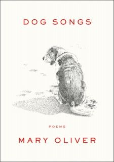 Mary Oliver's Dog Songs | The Penguin Press