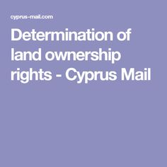 Determination of land ownership rights - Cyprus Mail