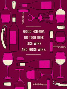 """""""And more wine!"""" - An occasionally greeting card for your best & closest friend. ;) 