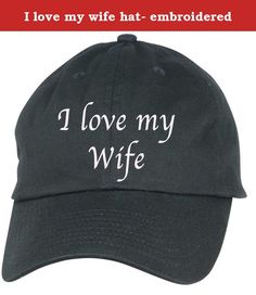 I love my wife hat- embroidered. I love my wife baseball cap embroidered with white writing.