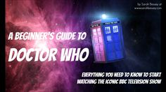 Everything you need to know to start watching the iconic BBC show Doctor Who. [This is long but SHEER GENIUS!]