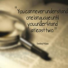 """""""You can never understand one language until you understand at least two"""" - Geoffrey Willans #language #quote"""
