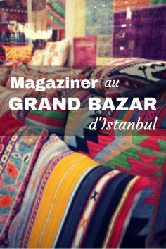 Magasiner au Grand Bazar d'Istanbul, une aventure au pays des objets.