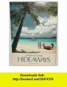 Americas Great Hideaways (9780870445866) Erik Larson, Thomas ONeill, Cynthia Russ Ramsay, Jennifer C. Urquhart, Ira Block, Matt Bradley, Stephen R. Brown, Scott Rutherford Mike Clemmer, George Herben, George F. Mobley , ISBN-10: 0870445863  , ISBN-13: 978-0870445866 ,  , tutorials , pdf , ebook , torrent , downloads , rapidshare , filesonic , hotfile , megaupload , fileserve