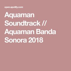 Aquaman Soundtrack // Aquaman Banda Sonora 2018