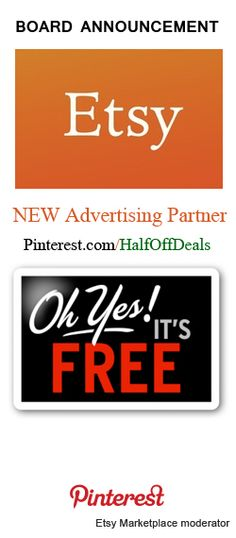 I just wanted to share with you the great news of a new advertising partnership agreement with Pinterest.com/HalfOffDeals This partnership will broaden the reach of all Etsy Marketplace contributors not only on Pinterest but also on other important Social Media outlets.   If you want to see your Etsy Products featured on other boards, please take a moment to follow our new partner's Pinterest boards at Pinterest.com/HalfOffDeals  Etsy Marketplace Board Moderator