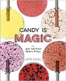 Candy Is Magic: Real Ingredients, Modern Recipes: Jami Curl: 9780399578397: Amazon.com: Books