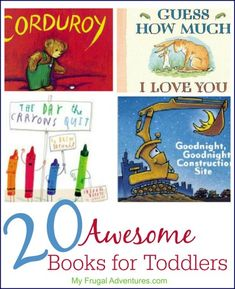 20 Awesome Books for Toddlers-- these are fantastic additions to your library.